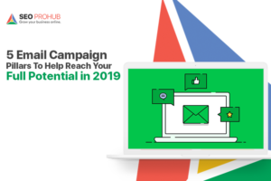 5 Email Campaign Pillars to Help Reach Your Full Potential in 2019