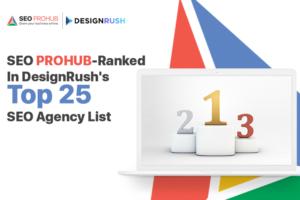 SEO ProHub-Ranked In DesignRush's Top 25 SEO Agency List