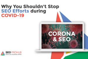 Why You Shouldn't Stop SEO Efforts during COVID-19