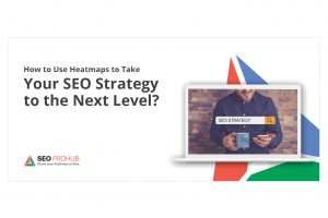 How to Use Heatmaps to Take Your SEO Strategy to the Next Level?